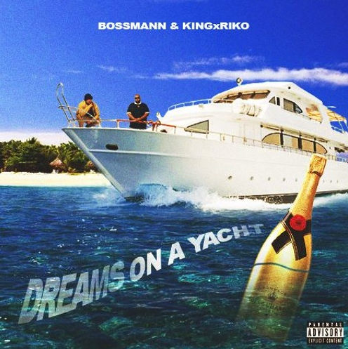 "BossMann & KingxRiko Release ""Dreams on a Yacht"""