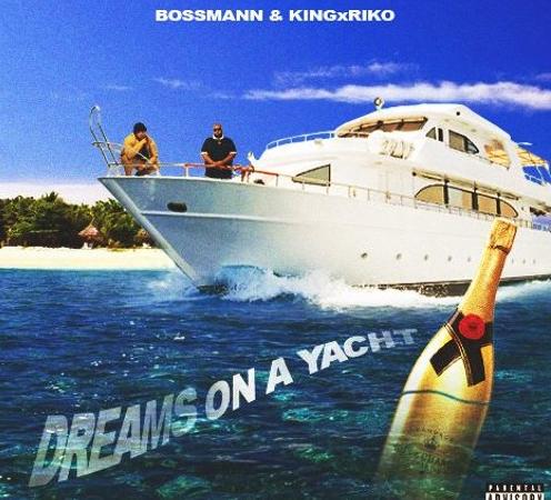 "BossMann & KingxRiko Release ""Dreams on a Yacht"""