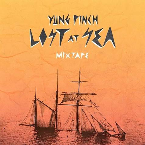 """Yung Pinch – """"Lost At Sea"""" Mixtape & """"Not Tea"""" Official Music Video"""