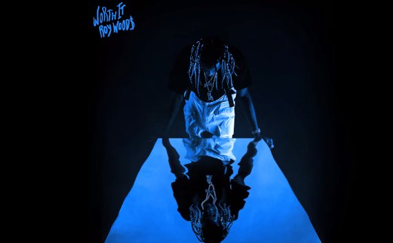 "Roy Woods – ""Worth It"""