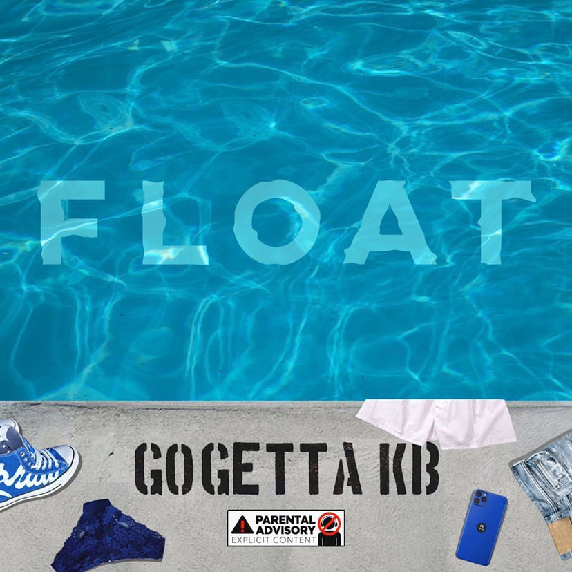 "GOGETTA KB SHARES LONG AWAITED NEW SINGLE ""FLOAT"""