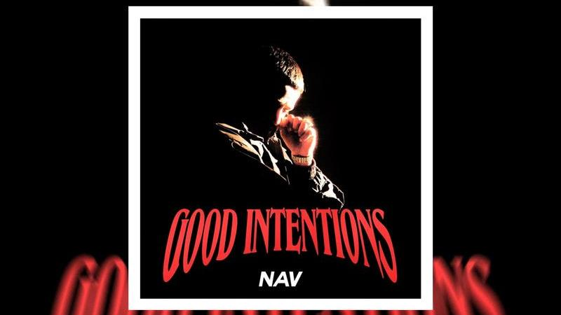NAV Releases 'Good Intentions' Featuring Dream Team Level Guest Appearances