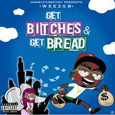 WeezGB's Mixtape Get Bitches & Get Bread