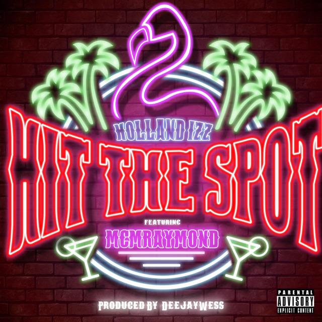 "Holland Izz x MCMRaymond Link For ""Hit The Spot"""