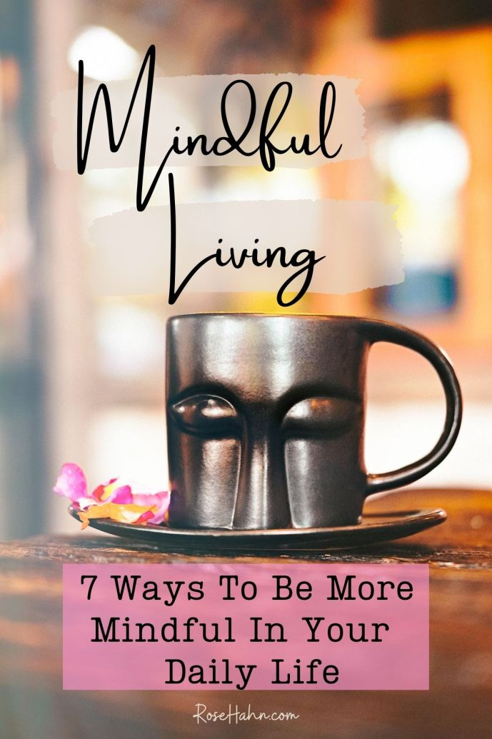 Mindful Living: How to Be More Mindful In Your Daily Life. Mindfulness is a key psychological trait that creates inner peace, happiness, resilience, and emotional stability. Cultivate it in your daily life with these 7 ways to be more mindful.