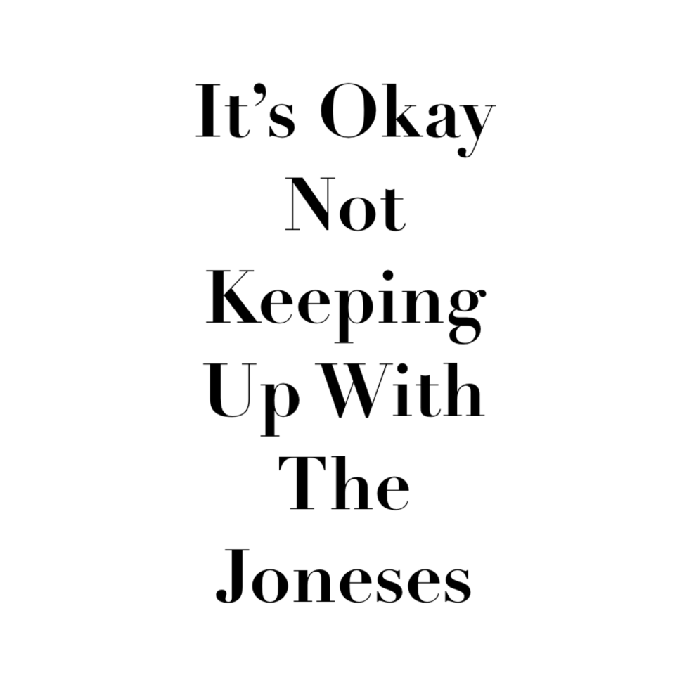 its-okay-not-to-keep-up-with-the-joneses
