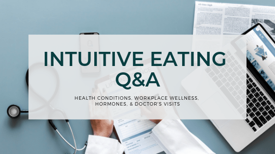 Intuitive Eating Q&A – health conditions, workplace wellness, hormones, & doctor's visits