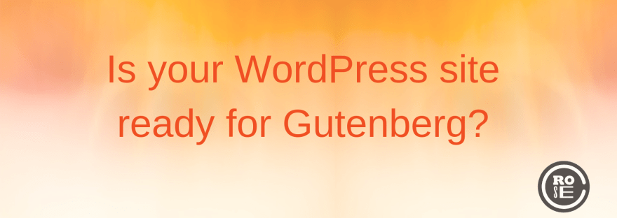 Is-Your-WordPress-Site-Gutenberg-Ready-Rose-Crompton