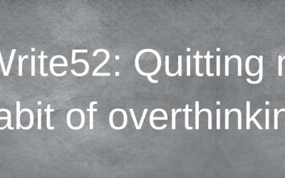 #Write52: Quitting my habit of overthinking