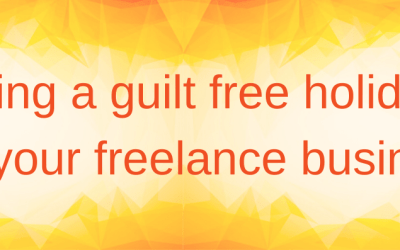 How to take a guilt free holiday from your freelance business
