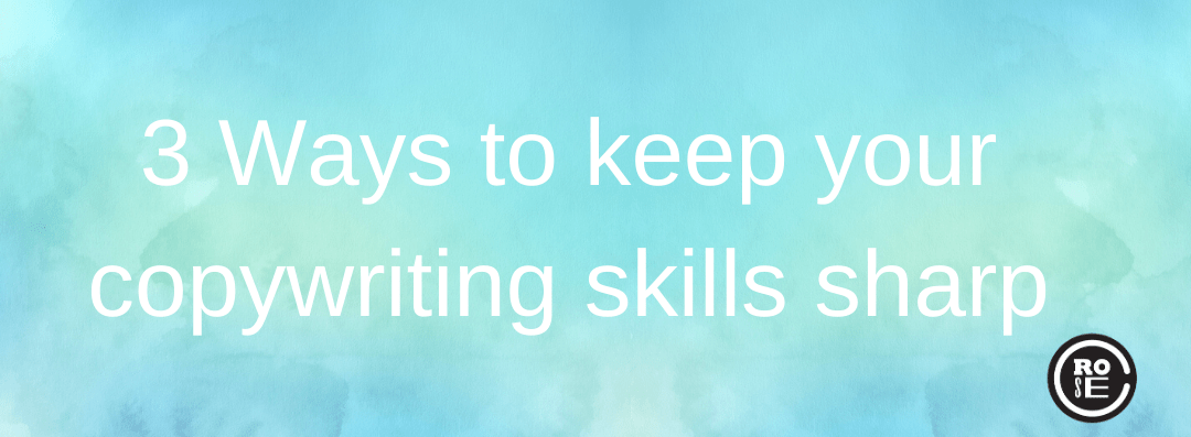 3 Ways to keep your copywriting skills sharp
