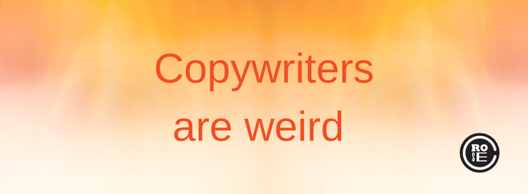 Copywriters are weird
