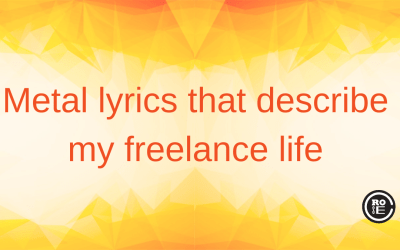 9 metal lyrics that describe my freelance life