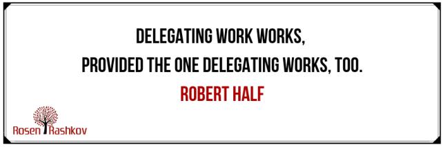 Когато се сблъскаш с обратно делегиране, нужно е да използваш праилни инструменти.