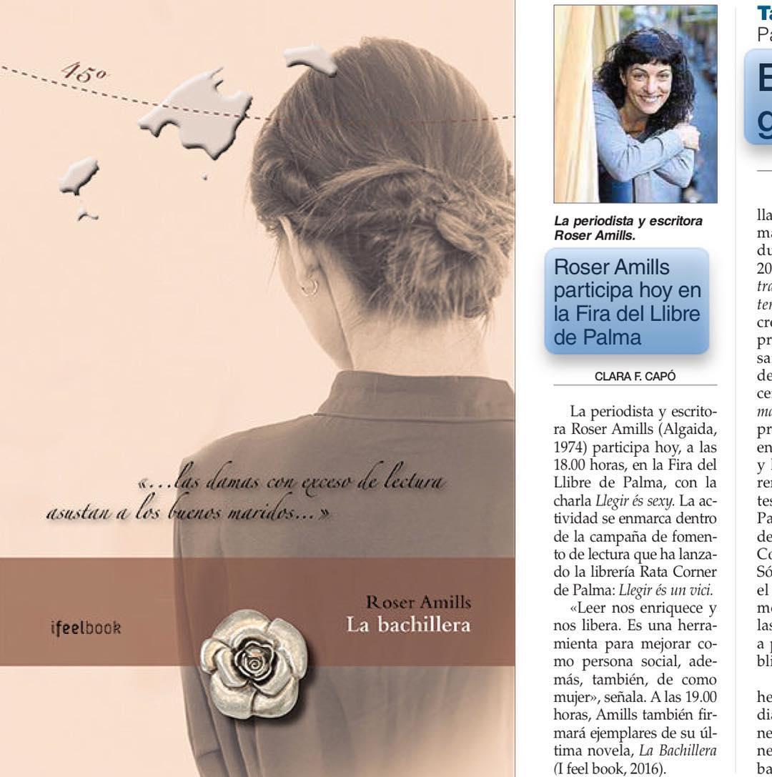 """Esta tarde nos vemos en la #firadelllibrepalma a partir de las 18h, en la caseta de @ratacorner #llegiresunvicisexy ;)) Dice el diario Última Hora: """"La periodista y escritora Roser Amills (Algaida, 1974) participa hoy, a las 18.00 horas, en la Fira del Llibre de Palma, con la charla Llegir és sexy. La actividad se enmarca dentro de la campaña de fomento de lectura que ha lanzado la librería Rata Corner de Palma: Llegir és un vici. «Leer nos enriquece y nos libera. Es una herramienta para mejorar como persona social, además, también, de como mujer», señala. A las 19.00 horas, Amills también firmará ejemplares de su última novela, La Bachillera (I feel book, 2016)""""."""