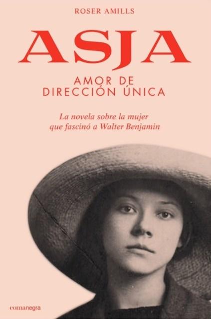 Asja, la novela sobre el amor entre Asja Lacis y Walter Benjamin de Roser Amills
