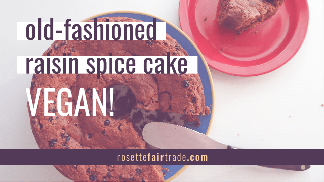 Grannys vegan raisin spice cake recipe on Rosette Fair Trade (featured image alt 2)