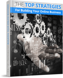 Top Strategies For Building Your Online Business