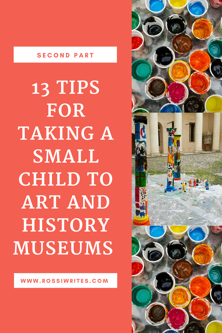 Pin Me - 13 Tips for Taking a Small Child to Art and History Museums - Second Part - www.rossiwrites.com
