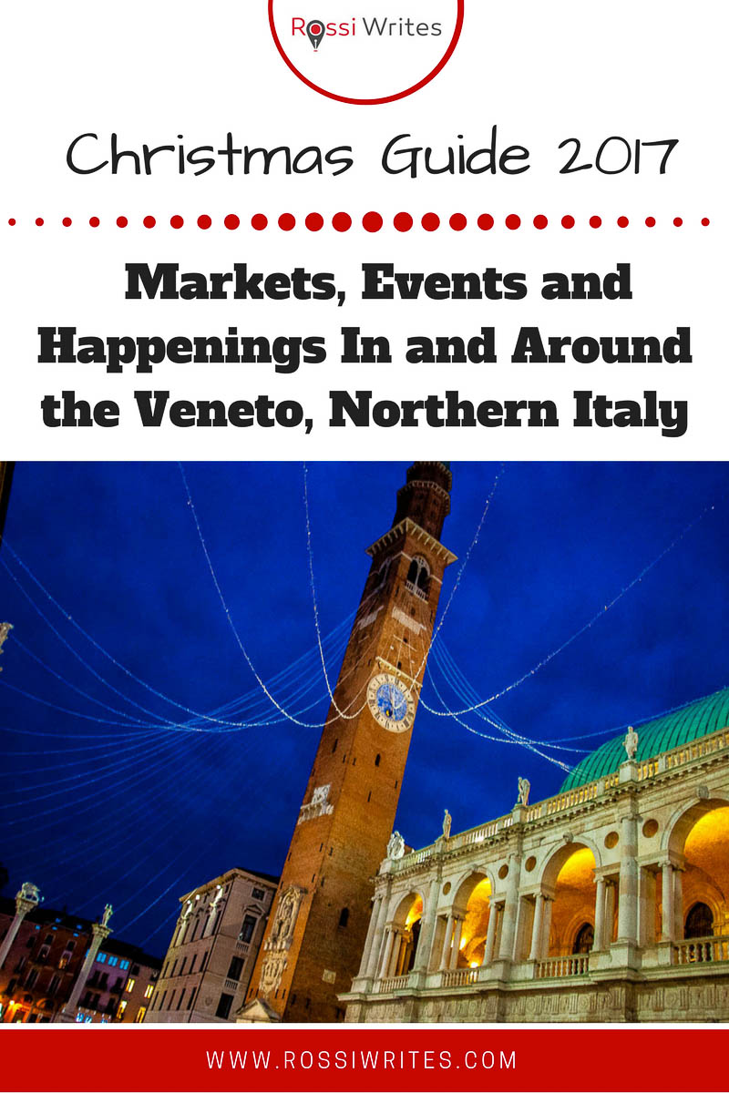 Pin Me - Christmas Guide 2017 - Markets, Events and Happenings in and Around the Veneto, Northern Italy - www.rossiwrites.com