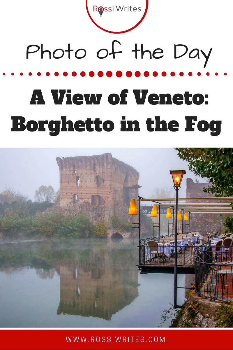 Pin Me - Photo of the Day - A View of Veneto - Borghetto in the Fog - www.rossiwrites.com