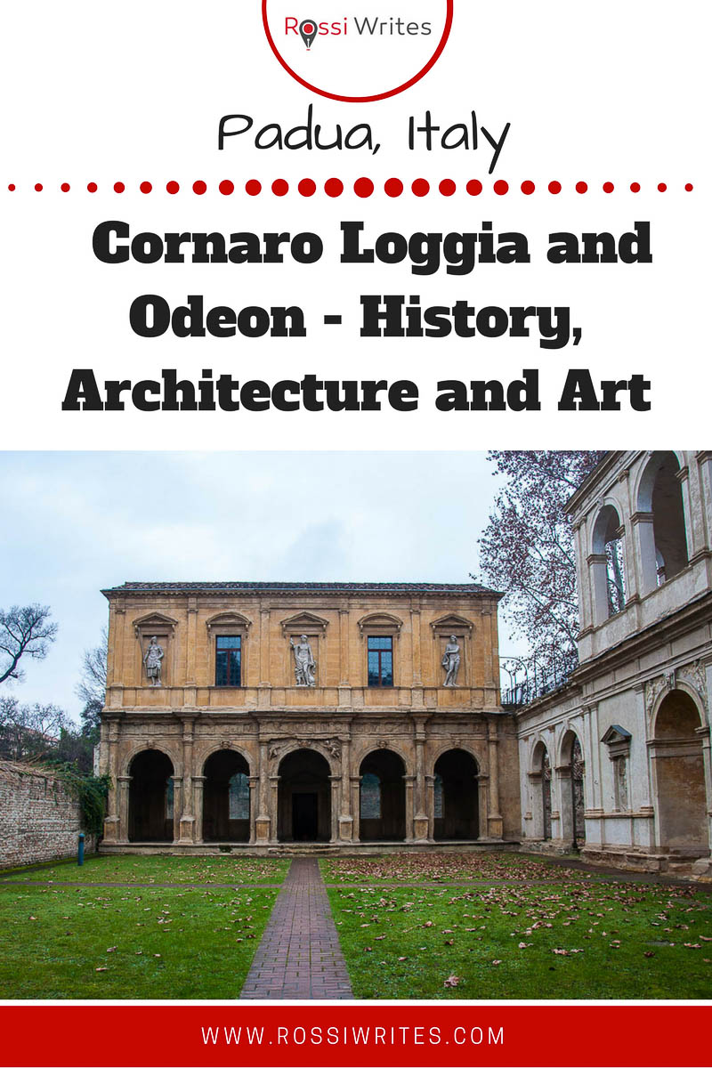 Pin Me - Cornaro Loggia and Odeon in Padua, Italy - History, Architecture and Art - www.rossiwrites.com