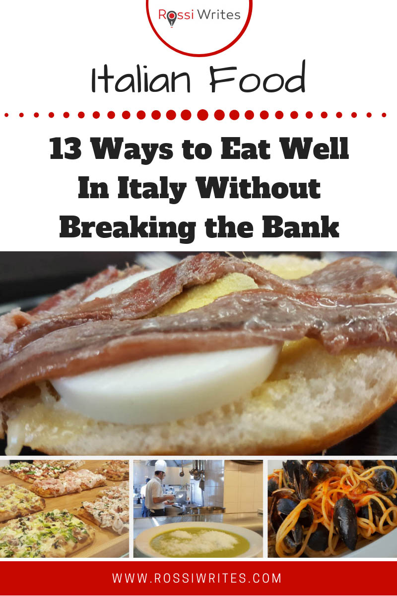 Pin Me - Italian Food - 13 Ways to Eat Well in Italy Without Breaking the Bank - www.rossiwrites.com