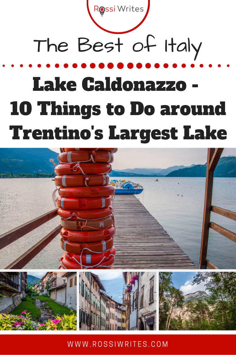 Pin Me - Lake Caldonazzo, Italy - 10 Things to Do around Trentino's Largest Lake - rossiwrites.com