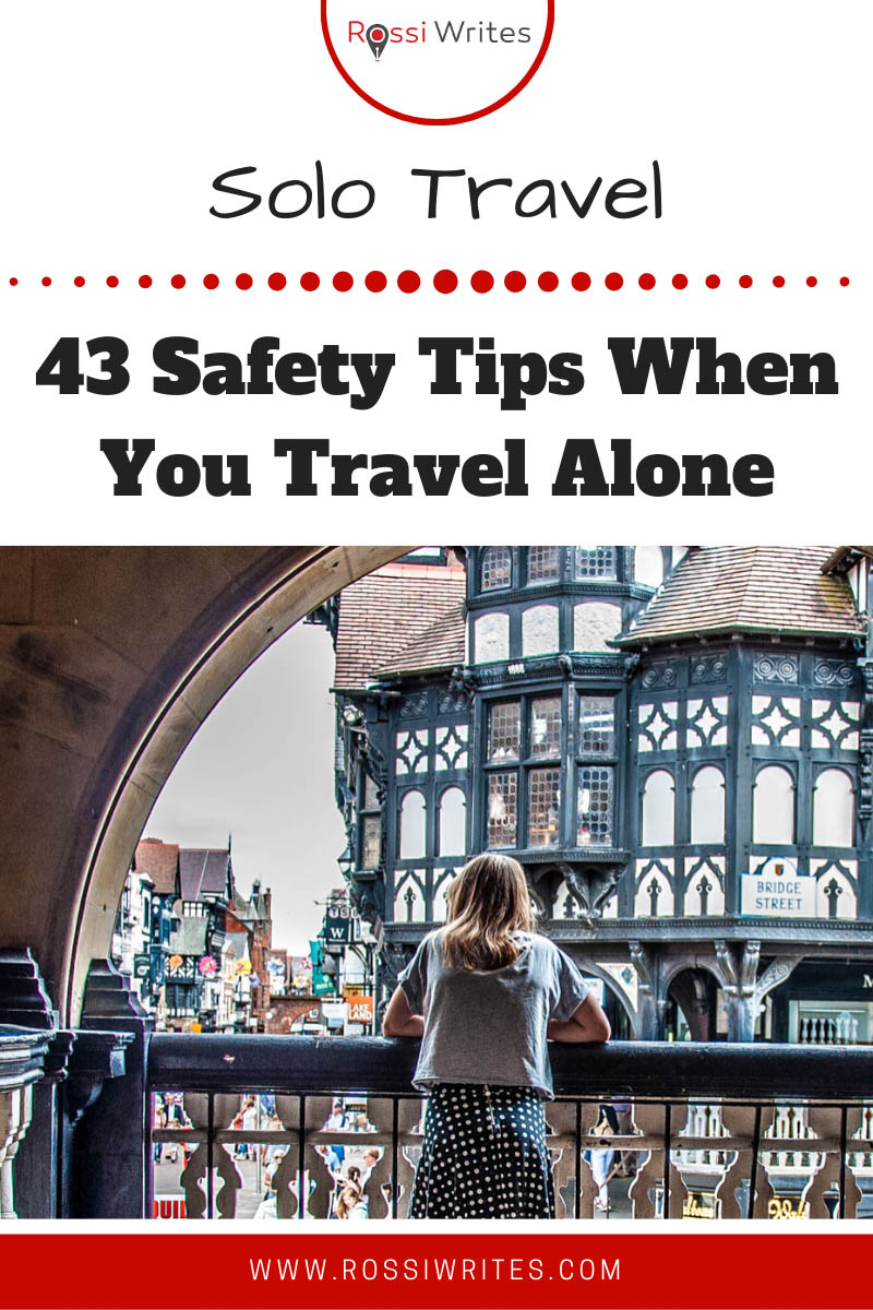 Pin Me - Solo Travel - 43 Safety Tips When You Travel Alone - rossiwrites.com