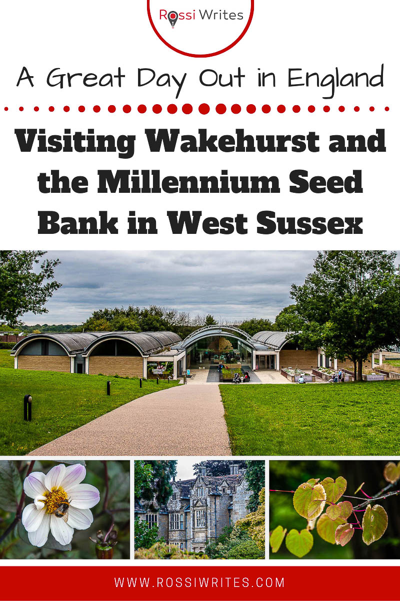 Pin Me - Visiting Wakehurst and the Millennium Seed Bank - A Great Day Out in West Sussex, England - rossiwrites.com