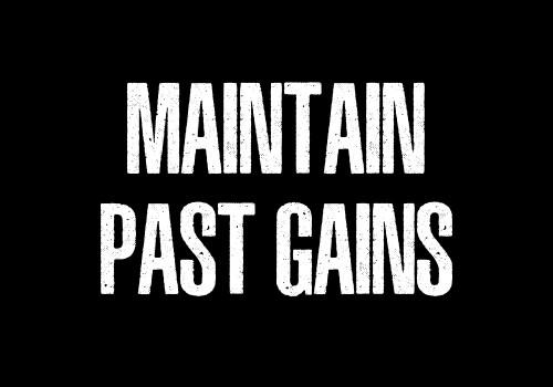 Maintain Past Gains