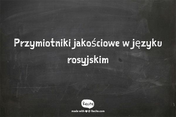 Przymiotniki jakościowe w języku rosyjskim
