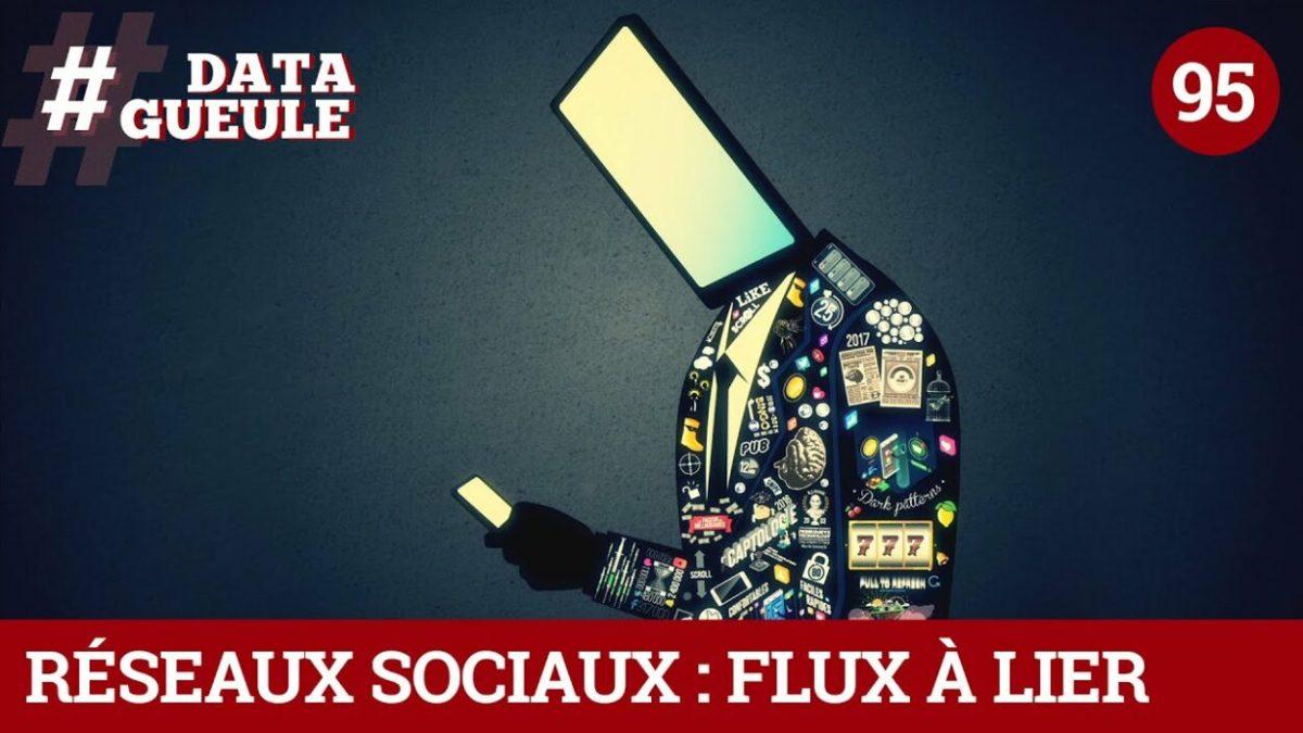 Data Gueule : «Réseaux sociaux : flux à lier», une vidéo à voir