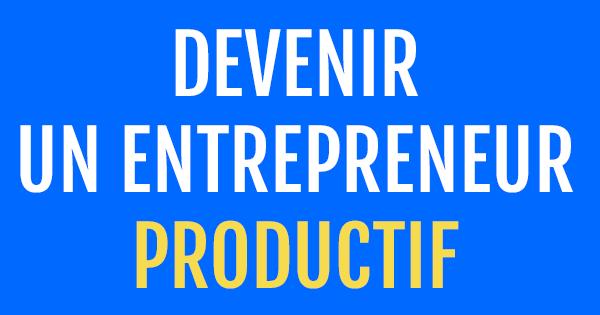 «Devenir un entrepreneur productif» : la formation gratuite de Marketing Mania
