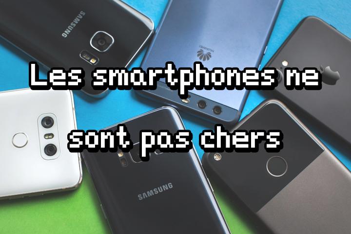 Les smartphones ne sont pas chers (pas tant que ça)