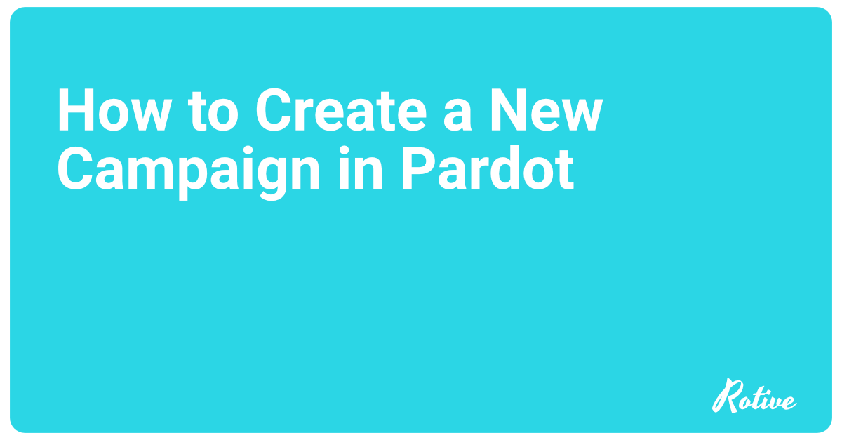 How to Create a New Campaign in Pardot