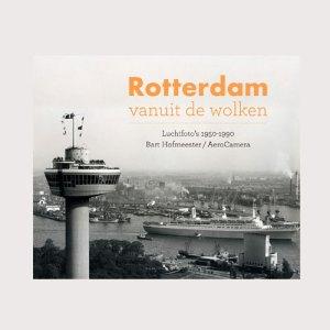 Rotterdam vanuit de wolken: Luchtfoto's 1950-1990 door Bart Hofmeester / AeroCamera