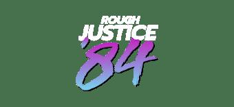 Rough Justice: '84