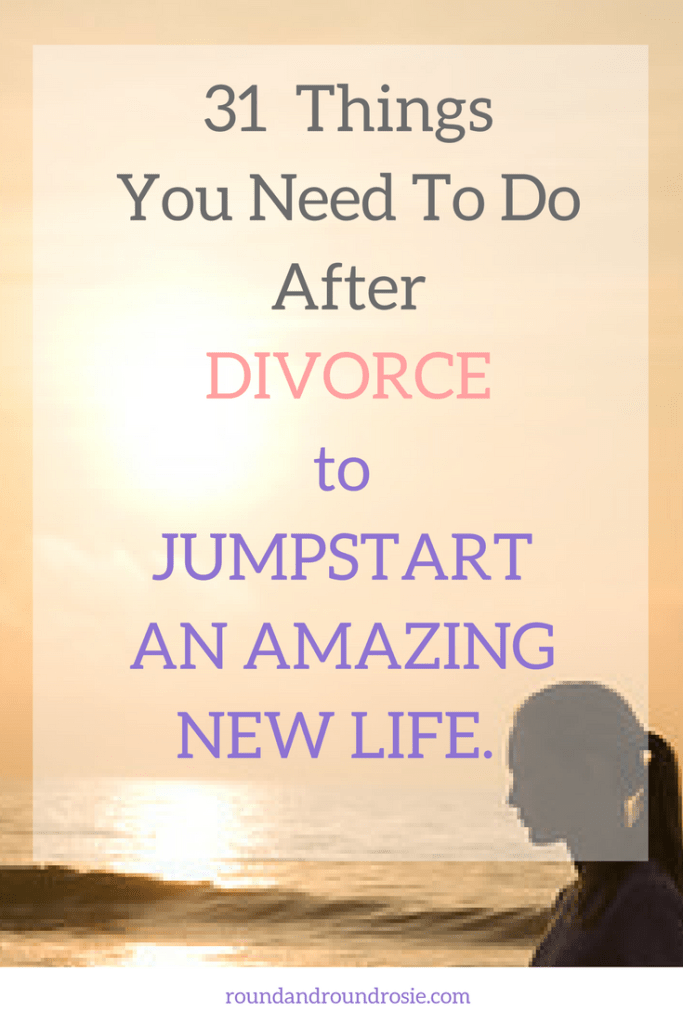 31 essential things to do after divorce to jumpstart your new life