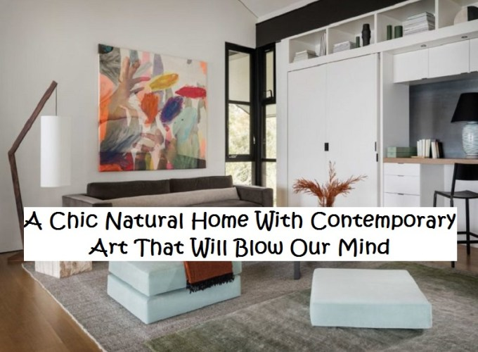 A chic natural home with contemporary art that will blow our mind