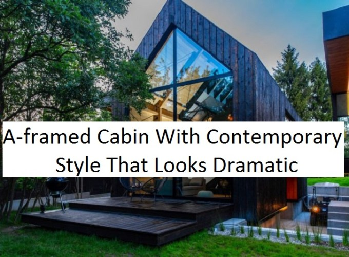 A-framed cabin with contemporary style that looks dramatic
