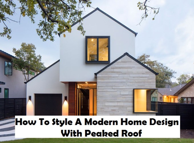 How to style a modern home design with peaked roof