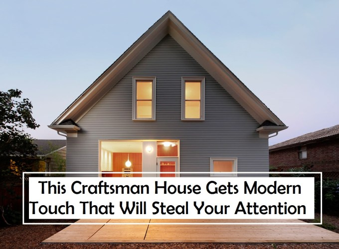 This craftsman house gets modern touch that will steal your attention