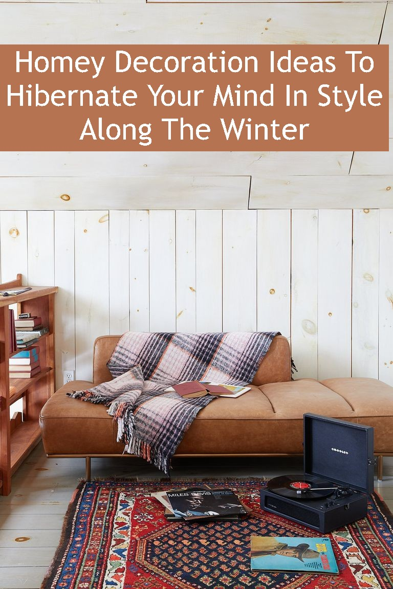 Homey Decoration Ideas To Hibernate Your Mind In Style Along The Winter