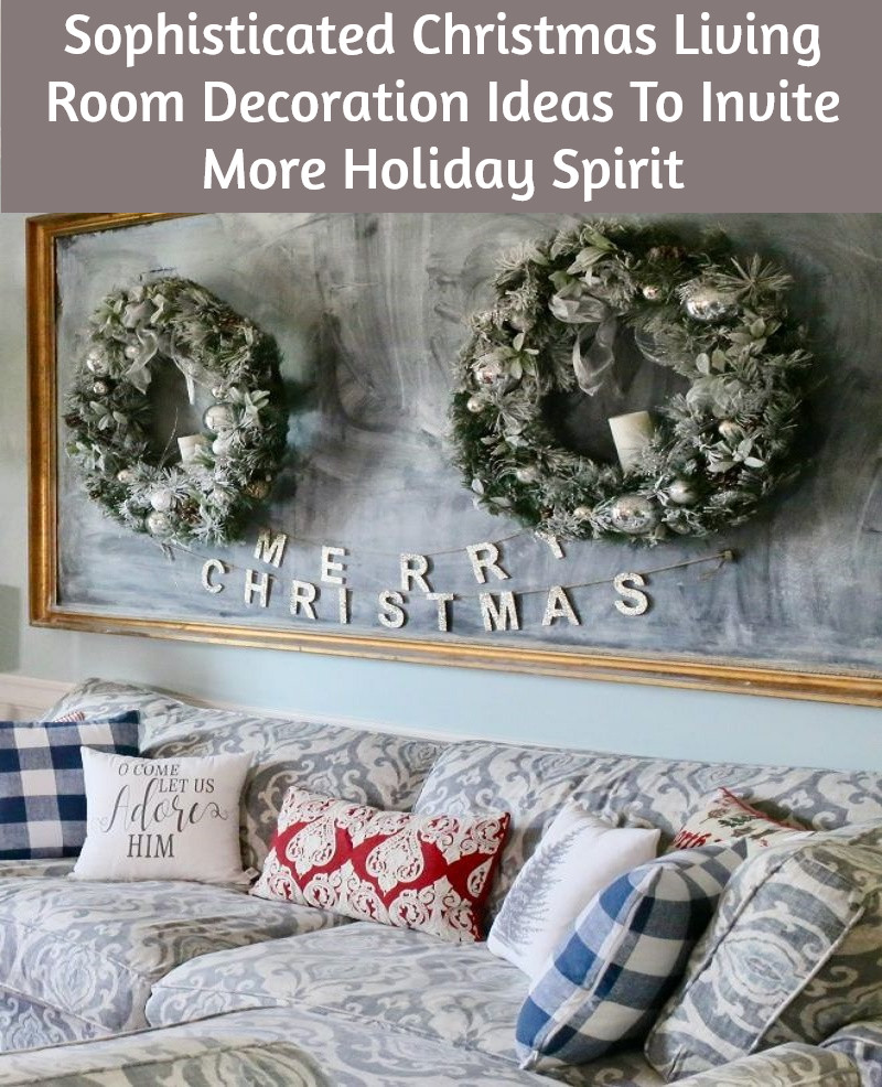 Sophisticated Christmas Living Room Decoration Ideas To Invite More Holiday Spirit