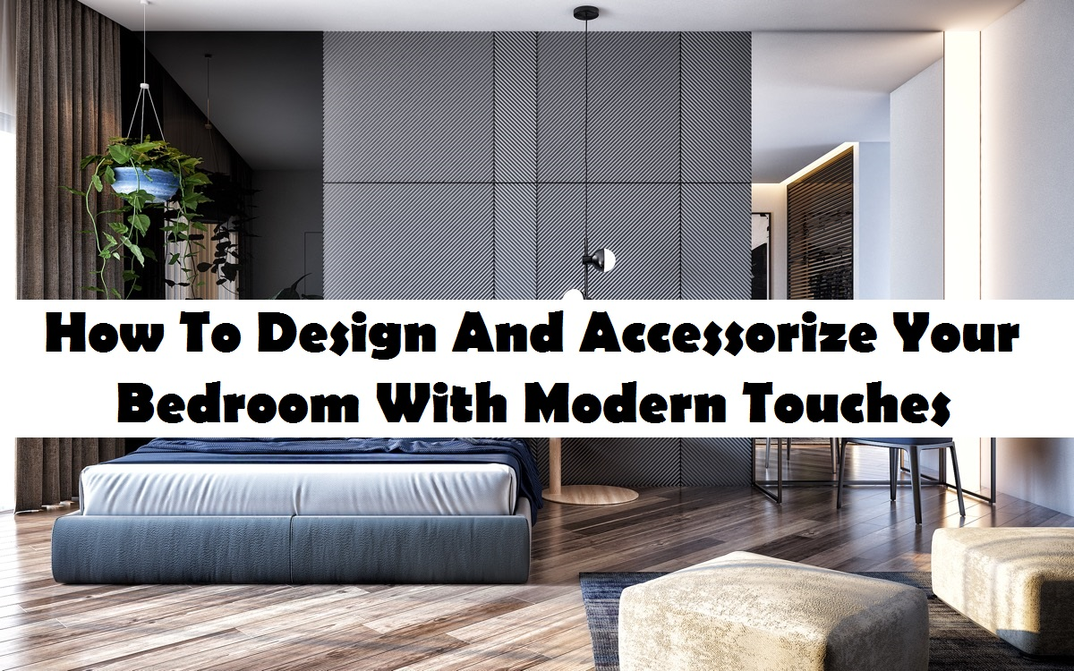 How to design and accessorize your bedroom with modern touches