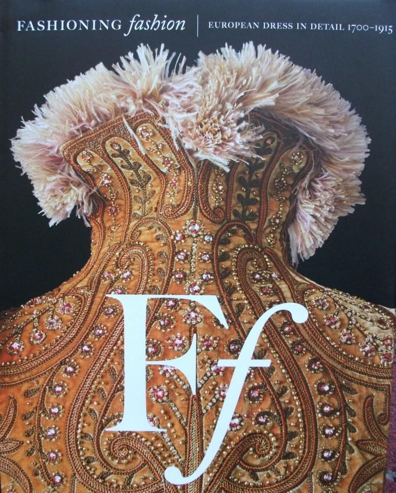 Fashioning Fashion - European Dress in Detail 1700-1915 (1/5)