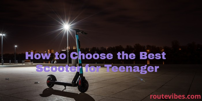 How to Choose the Teenager Scooter