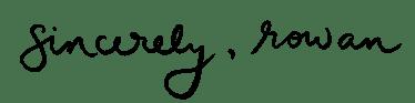 Sincerely, Rowan Logo