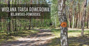 Wiślana Trasa Rowerowa - kujawsko-pomorskie